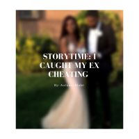 Story Time: I caught my ex cheating on me.